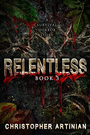 [PDF] [EPUB] Relentless: Book 3 Download by Christopher Artinian