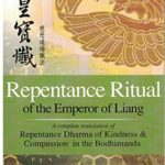 [PDF] [EPUB] Repentance Ritual of the Emperor of Liang: A complete translation of Repentance Dharma of Kindness and Compassion in the Bodhimanda Download