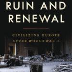 [PDF] [EPUB] Ruin and Renewal: Civilizing Europe After World War II Download
