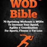 [PDF] [EPUB] Running WOD Bible: Sprinting Workouts and WODs To Increase Your Speed, Agility and Coordination For Sports, Fitness and Fat Loss (Bodyweight Training, Kettlebell … Bodybuilding, Home Workout, Gymnastics) Download