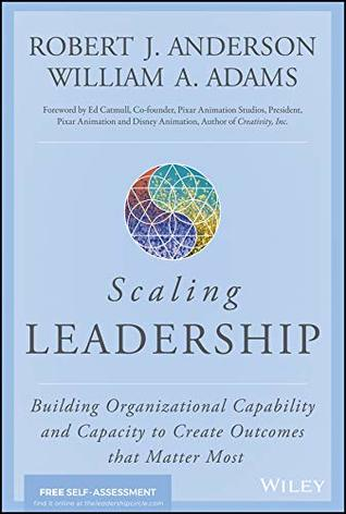 [PDF] [EPUB] Scaling Leadership: Building Organizational Capability and Capacity to Create Outcomes that Matter Most Download by Bob   Anderson