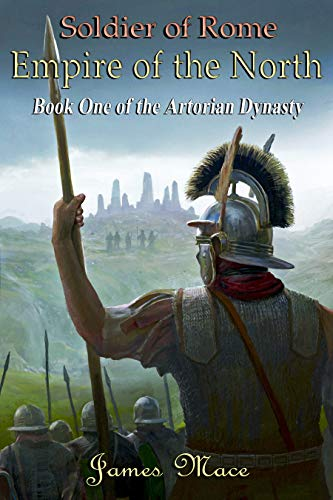 [PDF] [EPUB] Soldier of Rome: Empire of the North (The Artorian Dynasty #1) Download by James Mace
