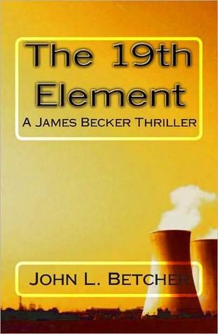 [PDF] [EPUB] The 19th Element, A James Becker Thriller Download by John L. Betcher