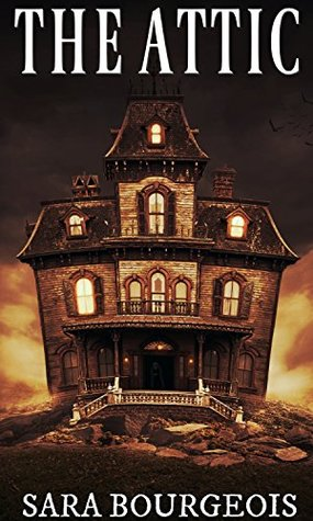 [PDF] [EPUB] The Attic (Things That Go Bump in the Night Book 2) Download by Sara Bourgeois