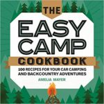 [PDF] [EPUB] The Easy Camp Cookbook: 100 Recipes For Your Car Camping and Backcountry Adventures Download