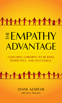 [PDF] [EPUB] The Empathy Advantage: A Toolkit for Developing Superior People Skills in Your Kids Download by Lynne Azarchi