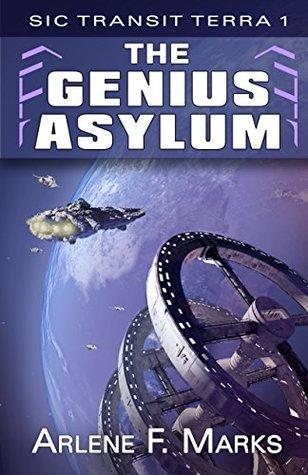 [PDF] [EPUB] The Genius Asylum: Sic Transit Terra Book 1 Download by Arlene F. Marks