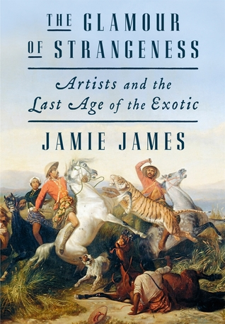 [PDF] [EPUB] The Glamour of Strangeness: Artists and the Last Age of the Exotic Download by Jamie James