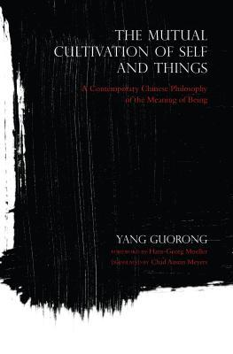 [PDF] [EPUB] The Mutual Cultivation of Self and Things: A Contemporary Chinese Philosophy of the Meaning of Being Download by Yang Guorong