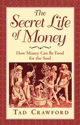 [PDF] [EPUB] The Secret Life of Money: How Money Can Be Food for the Soul Download by Tad Crawford