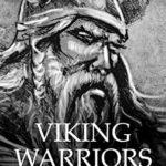 [PDF] [EPUB] Viking Warriors: A Brief History of Ragnar Lothbrok, Björn Ironside, and Ivar the Boneless Download