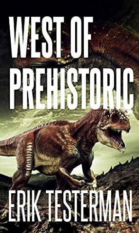 [PDF] [EPUB] West Of Prehistoric Download by Erik Testerman
