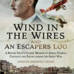 [PDF] [EPUB] Wind in the Wires and an Escaper's Log: A British Pilot's Classic Memoir of Aerial Combat, Captivity and Escape During the Great War Download