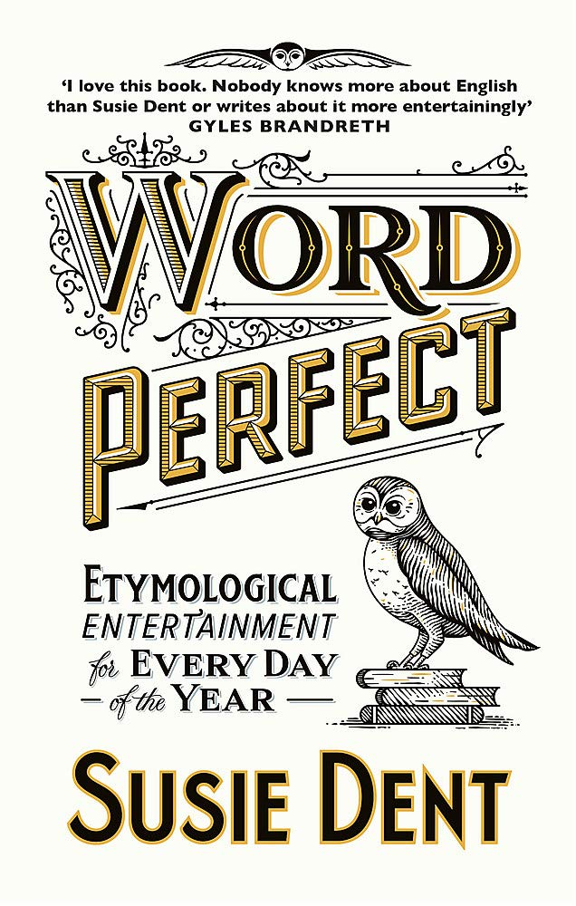 [PDF] [EPUB] Word Perfect: Etymological Entertainment For Every Day of the Year Download by Susie Dent